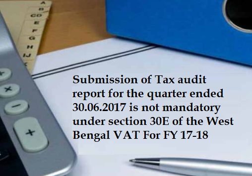 Submission of Tax audit report not mandatory under section 30E of the WBVAT Act