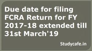 Due date for filing FCRA Return for FY 2017-18 extended till 31st March'19