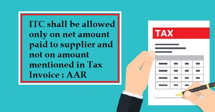 ITC shall be allowed only on net amount paid to supplier : AAR
