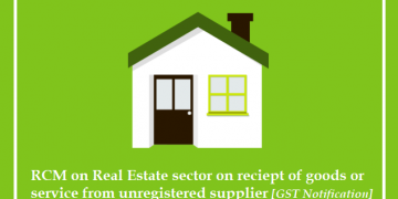 RCM on Real Estate sector on reciept of goods or service from unregistered supplier [GST Notification]