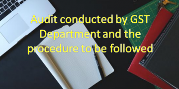 Audit conducted by GST Department and the procedure to be followed