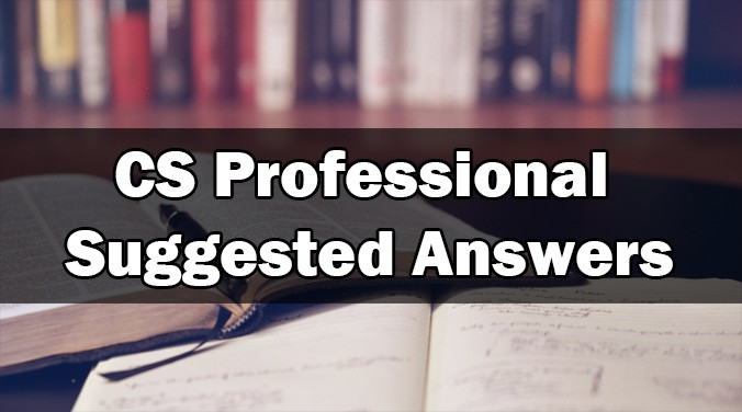 Suggested Answers OF CS Professional Programme