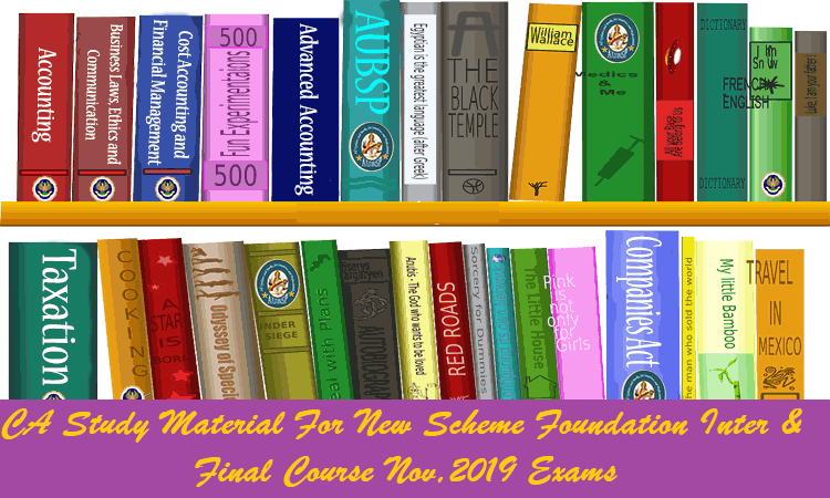 Applicable Study Material For New Scheme Foundation Intermediate And Final Course Nov, 2019 Exams