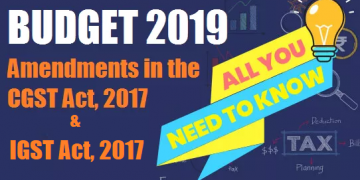 Proposed Amendments to CGST Act, 2017 and IGST Act, 2017 (Finance Bill, 2019)