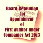 Board Resolution for Appointment of First Auditor under Companies Act 2013