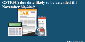 GST Annual Return and GST audit (GSTR9 & GSTR9C) due date likely to be extended till November 30 2019