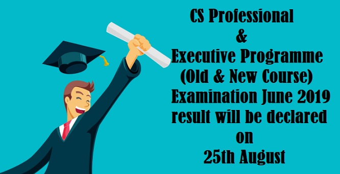 ICSI Professional & Executive Programme (Old & New Course) June 2019 Exam  result will be declared on 25th August 2019