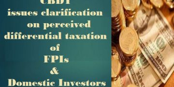 CBDT issues clarification on perceived differential taxation of FPIs and domestic investors