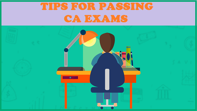 TIPS FOR PASSING CA EXAMS