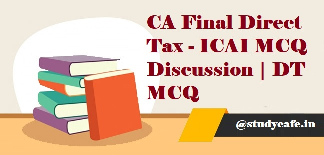 CA Final Direct Tax – ICAI MCQ Discussion | DT MCQ