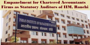 Empanelment for Chartered Accountants Firms as statutory auditors of IIM, Ranchi