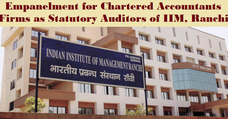 Empanelment for Chartered Accountants Firms as statutory auditors of IIM, Ranchi
