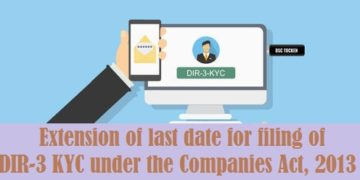 Extension of last date for filing of DIR-3 KYC under the Companies Act, 2013