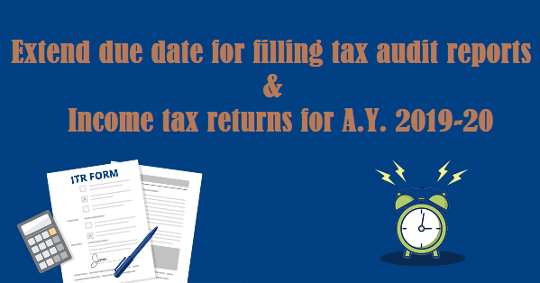 Extension Of Due Date For Filling Tax Audit Reports Related