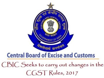 CBIC Seeks to carry out changes in the CGST Rules 2017