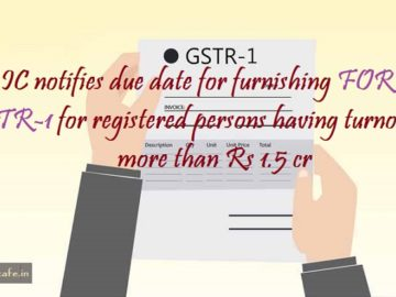 CBIC notifies due date for furnishing FORM GSTR-1 for registered persons having turnover more than Rs 1.5 cr
