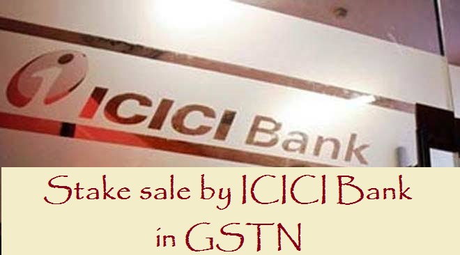 Stake sale by ICICI Bank in GSTN