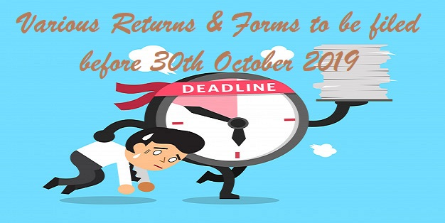 Various Returns & Forms to be filed before 30th October 2019