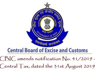CBIC amends notification No. 41/2019 ? Central Tax, dated the 31st August 2019
