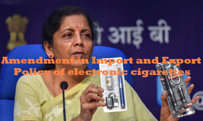 Amendment in Import and Export Policy of electronic cigarettes