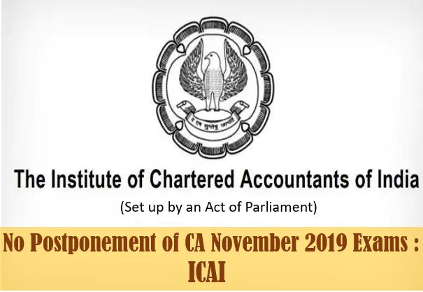 No Postponement of CA November 2019 Exams : ICAI