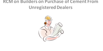 RCM on Builders on Purchase of Cement From Unregistered Dealers