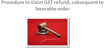 Procedure to claim GST refund, subsequent to favourable order