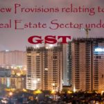 New Provisions relating to Real Estate Sector under GST