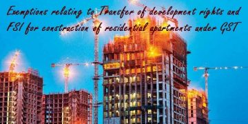 Exemptions relating to Transfer of development rights and FSI for construction of residential apartments under GST