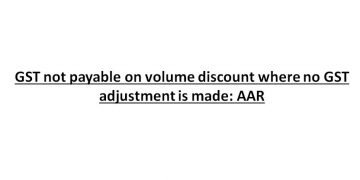 GST not payable on volume discount where no GST adjustment is made: AAR