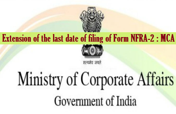 Extension of the last date of filing of Form NFRA-2 : MCA