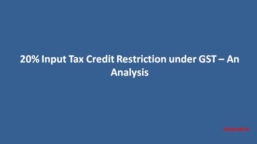 20% Input Tax Credit Restriction under GST – An Analysis