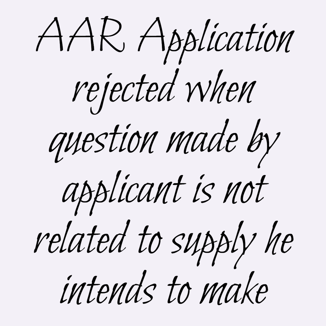 AAR Application rejected when question made by applicant is not related to supply he intends to make