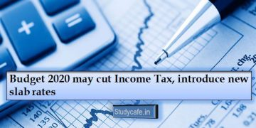 Budget 2020 may cut Income Tax, introduce new slab rates
