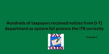 Hundreds of taxpayers received notices from (I-T) department as system fail process the ITR correctly