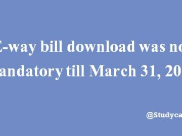 It was not mandatory to download the E-way bill till March 31, 2018