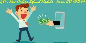 GST : New Online Refund Module - Form GST RFD-01