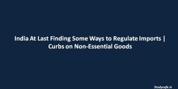 India At Last Finding Some Ways to Regulate Imports | Curbs on Non-Essential Goods