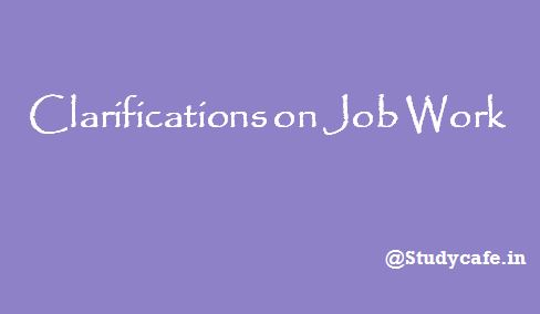 Job Work Clarifications : Some issues you should know