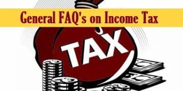General FAQ's on Income Tax