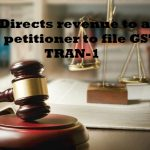 HC : Directs revenue to allow the petitioner to file GST TRAN-1