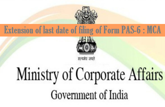 Extension of last date of filing of Form PAS-6 : MCA