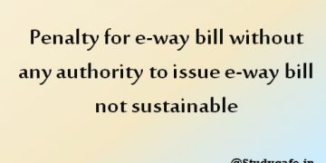 Penalty for e-way bill without any authority to issue e-way bill not sustainable