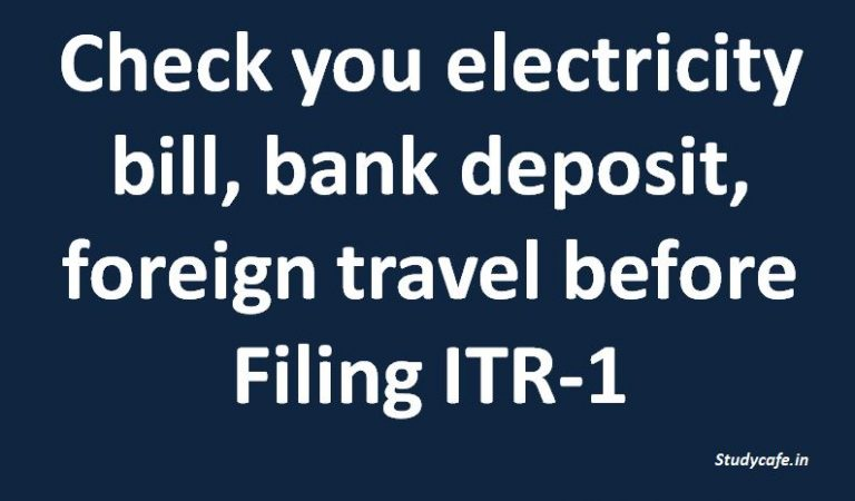 What to check before Filing ITR-1 Role of electricity bill, bank deposit etc.
