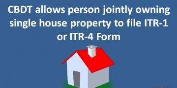 CBDT allows person jointly owning single house property to file ITR-1 or ITR-4 Form