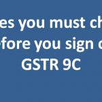 Issues you must check before you sign off GSTR 9C