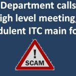 GST Department calls for high level meeting, fraudulent ITC main focus