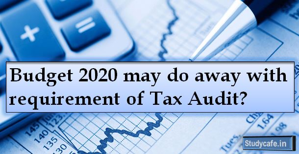 Budget 2020 may do away with requirement of Tax Audit