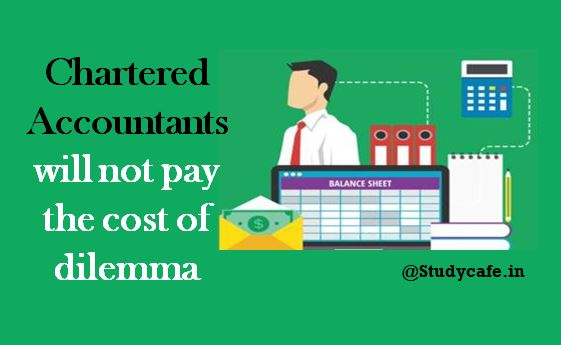 Chartered Accountants will not pay the cost of dilemma