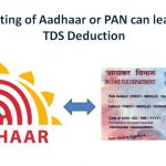 Non Quoting of Aadhar or PAN can lead to 20% TDS Deduction